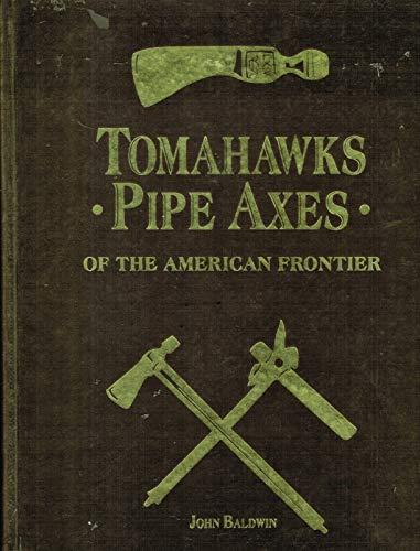 Tomahawks, Pipe Axes: Of the American Frontier: Baldwin, John