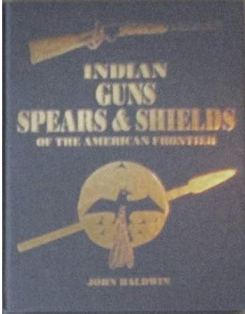 9780965114646: Indian Guns Spears & Shields of the American Frontier (Of the American Frontier Series)