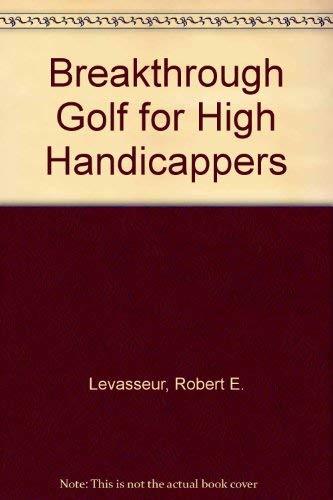 Breakthrough Golf for High Handicappers: Levasseur, Robert E.