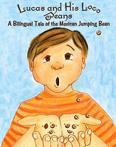 Lucas and His Loco Beans: A Tale of the Mexican Jumping Bean: Ramona Moreno Winner