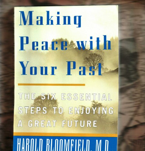 9780965121248: Making Peace with Your Past: The Six Essential Steps to Enjoying a Great Future