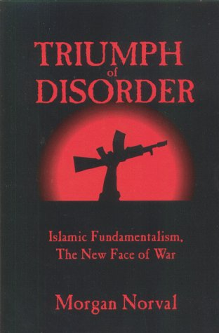 9780965121316: Triumph of Disorder: Islamic Fundamentalism, the New Face of War