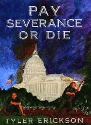 Pay Severance or Die: A Novel of Satire: Erickson, Tyler