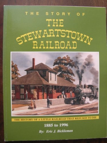 The Story of the Stewartstown Railroad: Bickleman, Eric J.