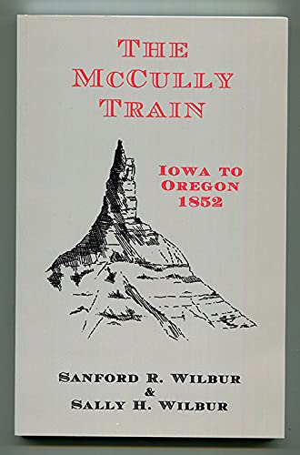 9780965126328: The McCully train: Iowa to Oregon, 1852