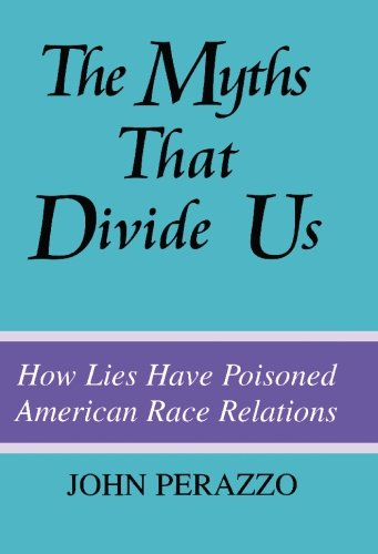 9780965126816: The Myths That Divide Us: How Lies Have Poisoned American Race Relations, Second Edition