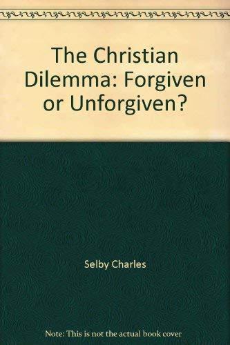 9780965128902: The Christian Dilemma: Forgiven or Unforgiven?