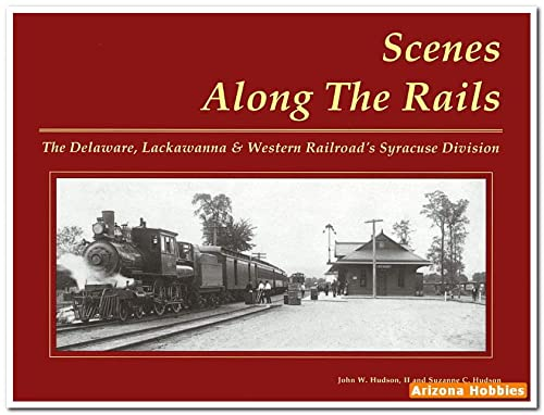 The Delaware, Lackawanna & Western Railroad's Syracuse Division (Scenes Along the Rails, 3...