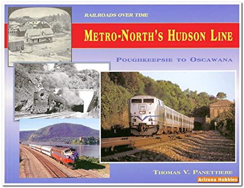 Metro-North's Hudson Line: Poughkeepsie to Oscawana (Railroads Over Time, 1): Panettiere, ...