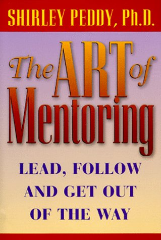 The Art of Mentoring: Lead, Follow, and Get Out of the Way: Peddy, Shirley