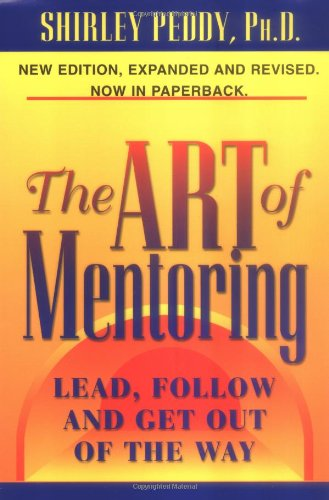 9780965137669: The Art of Mentoring: Lead, Follow and Get Out of the Way