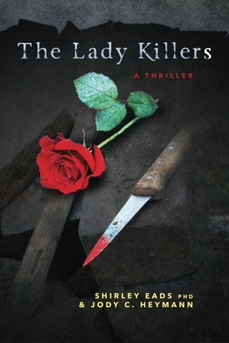 The Lady Killers: A Thriller: Shirley Eads PhD;