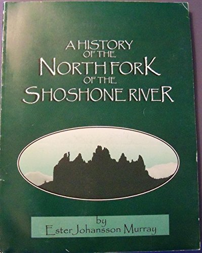 9780965137812: A History of the North Fork ( Northfork ) of the Shoshone River