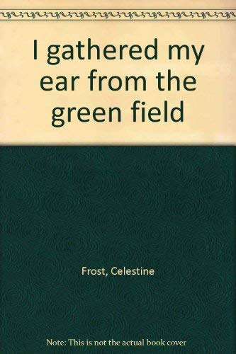 9780965140102: I gathered my ear from the green field