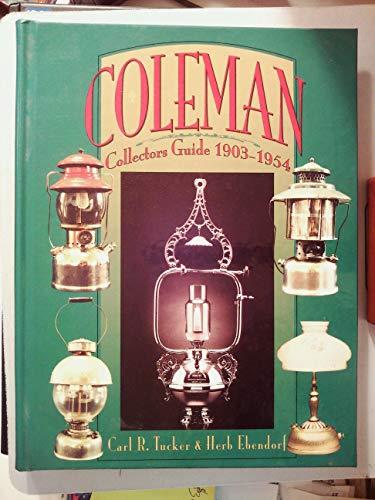 COLEMAN COLLECTORS GUIDE 1903-1954: tucker,carl r & herb ebendorf