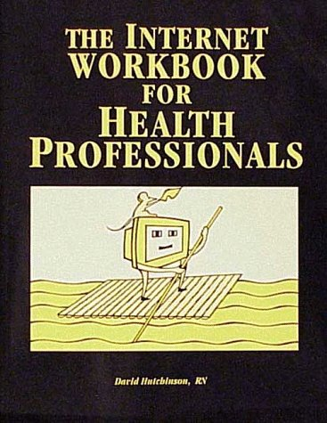 The Internet Workbook for Health Professional (0965141241) by Hutchinson, David