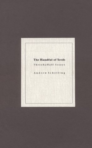 The Handful of Seeds (Chapbook (Pleasure Boat Studio), No. 1.): Schelling, Andrew