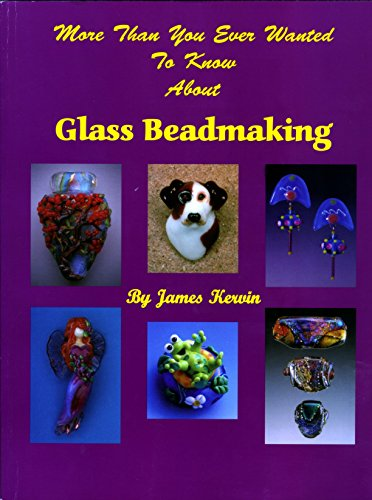 9780965145824: More Than You Ever Wanted To Know About Glass Beadmaking