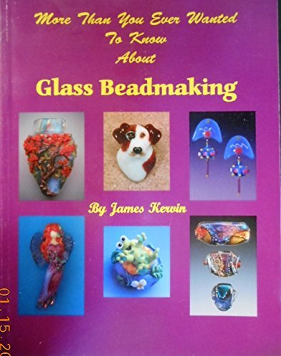 9780965145886: More than you ever wanted to know about glass beadmaking