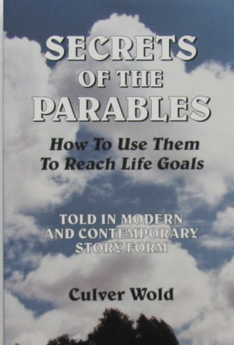 9780965148207: Secrets of the Parables: How to Use Them to Reach Life Goals Told in Modern and Contemporary Story Form