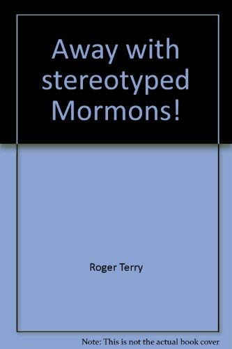 Away with stereotyped Mormons!: Thoughts on individuality,: Terry, Roger