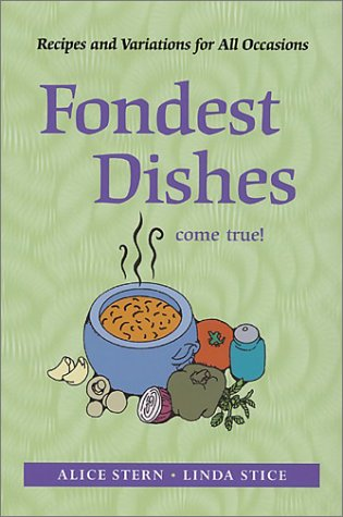 Fondest Dishes Come True: Recipes and Variations: Alice Stern, Linda