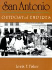 San Antonio: Outpost of Empires: Lewis F. Fisher