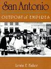 San Antonio: Outpost of Empires: Lewis F. Fisher