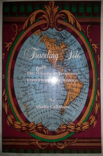 Traveling Solo: The Only Overseas Economy Travel Guide for Women: Callahan, Shalla