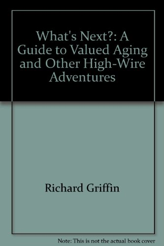 9780965153003: What's Next?: A Guide to Valued Aging and Other High-Wire Adventures