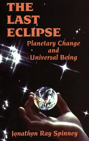 Last Eclipse: Planetary Change and Universal Being: Jonathon Ray Spinney