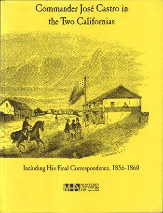 9780965159210: Commander José Castro in the Two Californias. Including His Final Correspondence, 1856-1960 (Noticias de Monterey - Special 50th Anniversary Edition, Volume XLVI: 1-4)