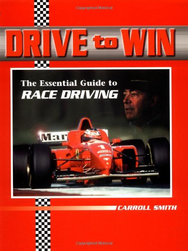 Drive to Win: The Essential Guide to Race Driving: Carroll Smith
