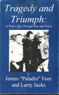 Tragedy and Triumph: A Pilot's Life Through: James Paladin Fore;