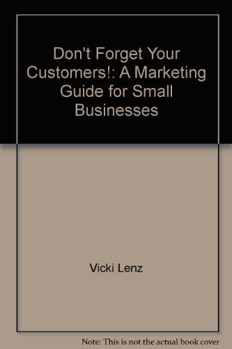 Don't Forget Your Customers!: Lenz, Vicki