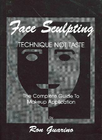 Face sculpting: Technique not taste : the complete guide to makeup application: Guarino, Ron