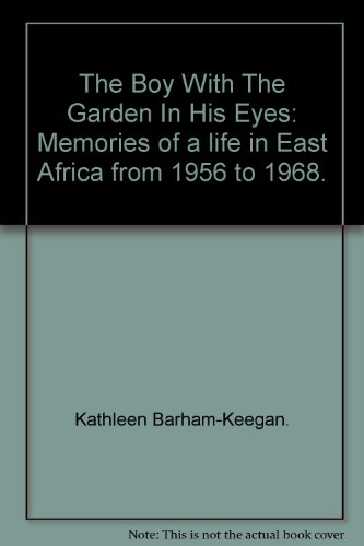 THE BOY WITH THE GARDEN IN HIS EYES: Memories of a Life in East Africa from 1956 to 1968