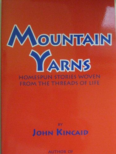 Mountain Yarns: Homespun Stories Woven From the Threads of Life: Kincaid, John