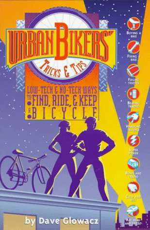 9780965172806: Urban Bikers' Tricks & Tips: Low-Tech & No-Tech Ways to Find, Ride & Keep a Bicycle