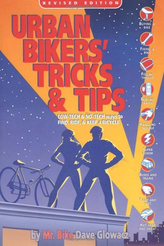 9780965172813: Urban Bikers' Tricks and Tips: Low-Tech and No-Tech Ways to Find, Ride, and Keep a Bicycle