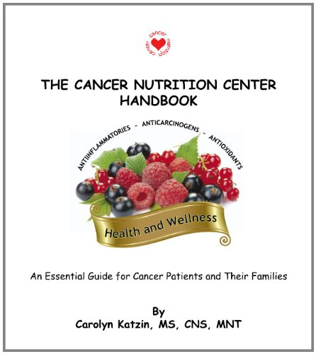 The Cancer Nutrition Center Handbook - An Essential Guide for Cancer Patients and their Families: ...