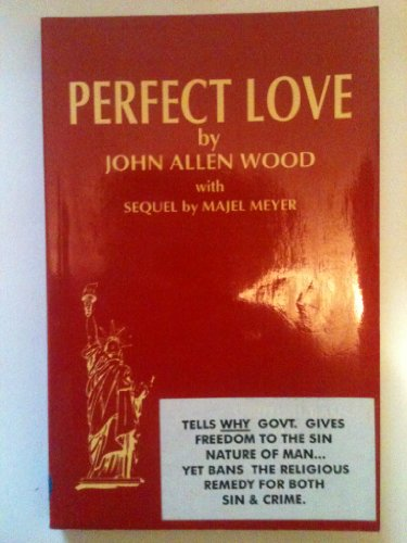 Perfect Love: Or, Plain Things for Those Who Need Them: JOHN ALLEN WOOD, MAJEL MEYER'