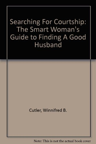 9780965175319: Searching For Courtship: The Smart Woman's Guide to Finding A Good Husband
