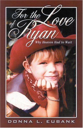 9780965178396: For the Love of Ryan: Why Heaven Had to Wait