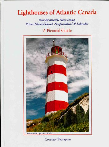 Lighthouses of Atlantic Canada: A Pictorial Guide New Brunswick, Nova Scotia, Prince Edward Island,...