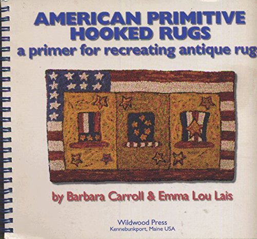 9780965181112: American Primitive Hooked Rugs: A Primer for Recreating Antique Rugs