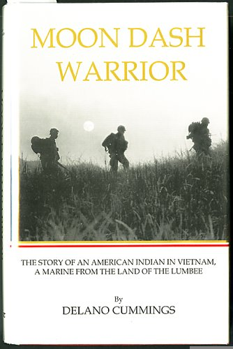 Moon Dash Warrior: The Story of an American Indian in Vietnam, a Marine from the Land of the Lumbee...