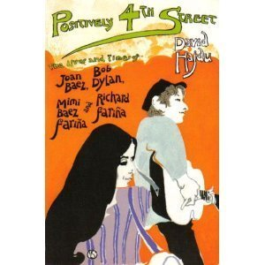 9780965187404: Positively 4th Street: The Lives and Times of Joan Baez, Bob Dylan, Mimi Baez Farina, and Richard Farina