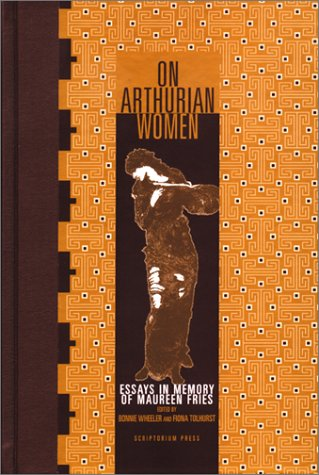On Arthurian Women: Essays in Memory of Maureen Fries