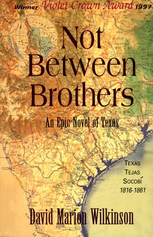 Not Between Brothers: An Epic Novel of Texas: Wilkinson, David Marion
